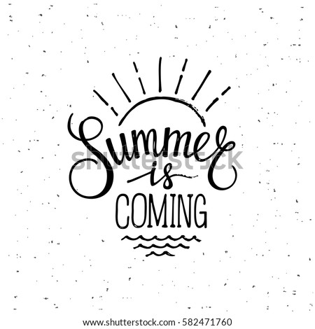 Brush Lettering Composition. Summer Is Coming. Motivational Typography For  Cards, Wall Prints And