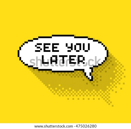 "Bubble greeting with ""See you later"" phase, flat pixel illustration. - Stock vector"