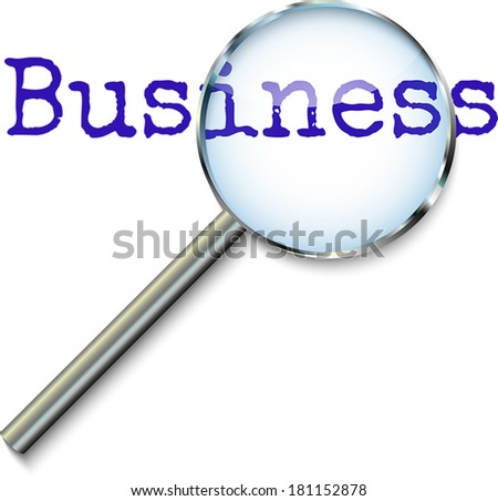 Business - focusing magnifying glass concept for business presentations for web, smart phones, laptop computers or printed media.
