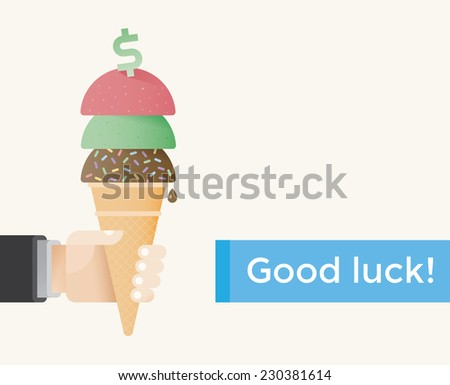 Business success motivation concept - businessman hand holding ice cream with dollar symbol on top. Good Luck! Idea - Business luck and success unusual poster. - stock vector