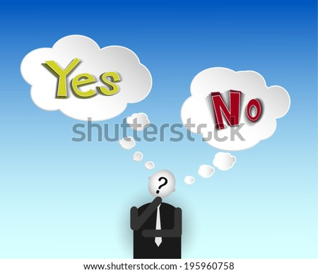 """Businessman thinking about """"yes or no"""" with speech bubble.Concept of choice. - stock vector"""