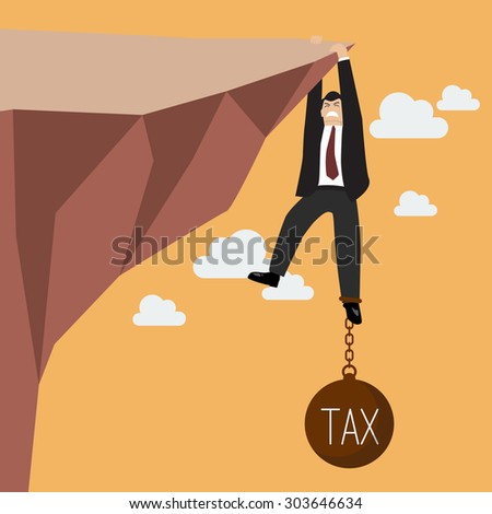 Businessman try hard to hold on the cliff with tax burden. Business concept - stock vector