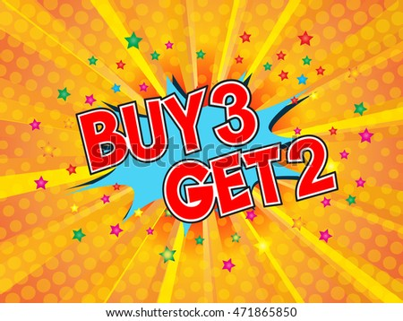 Buy 3 get 2, wording in comic speech bubble on burst background