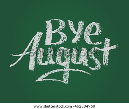 Bye August, card. Vector hand drawn lettering. Calligraphy graphic design element.