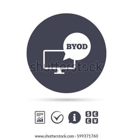 BYOD sign icon. Bring your own device symbol. Monitor tv with speech bubble sign. Report document, information and check tick icons. Currency exchange. Vector