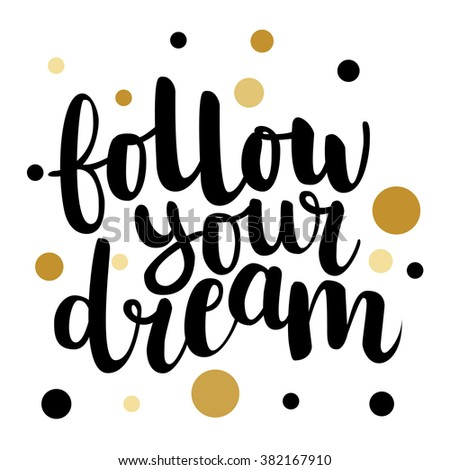 Calligraphic hand drawn ink brush lettering of inspirational quote 'Follow your dream'  black on white background with golden dots. All letters are easy to edit.  - stock vector