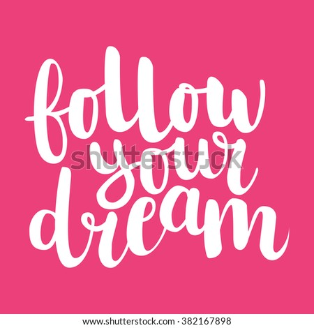 Calligraphic hand drawn ink brush lettering of inspirational quote 'Follow your dream'  white on bright pink background. All letters are easy to edit.  - stock vector