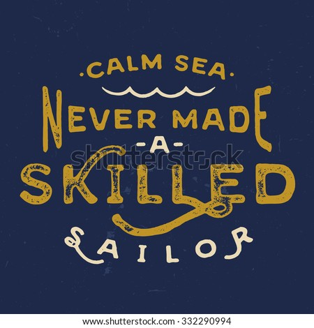 Calm Sea Never Made a Skilled Sailor. Vintage motivational hand lettered textured quote for t shirt fashion graphics, wall art prints,home interior decor,poster,card design.Retro vector illustration - stock vector