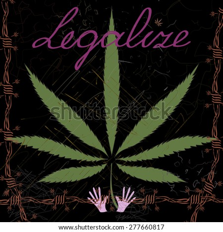 Cannabis leaves, barbed wire, hands, scratches and word Legalize in abstract style