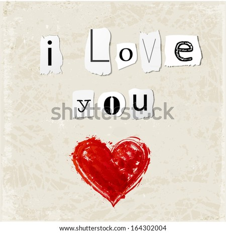 "Card with words ""I love you"" written as a ransom note and red grunge heart. Vector illustration.  - stock vector"