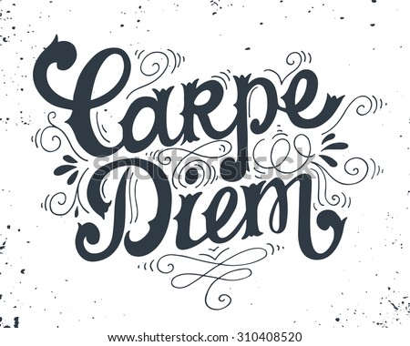 """Carpe diem (lat. """"seize the day""""). Quote. Hand drawn vintage print with hand lettering. This illustration can be used as a print on t-shirts and bags or as a poster.   - stock vector"""