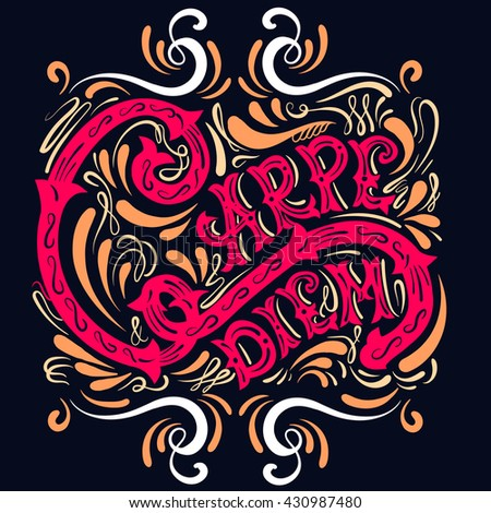 Carpe diem. Vector typographical background with unique lettering made in hand drawn style. Template for poster,prints, card and banner. Cartoon illustration.