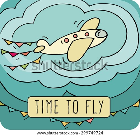 Cartoon aircraft fly in the sky. Cute plane aviate in the sky with flags - Time to fly card for travel. Hand drawn kids vector illustration about transport. - stock vector