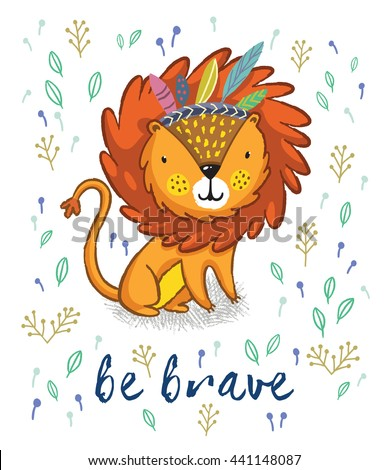 Cartoon character fun lion. Vector illustration. Funny cartoon lion vector print with text - Be brave. Character jungle wild lion with tribal feathers