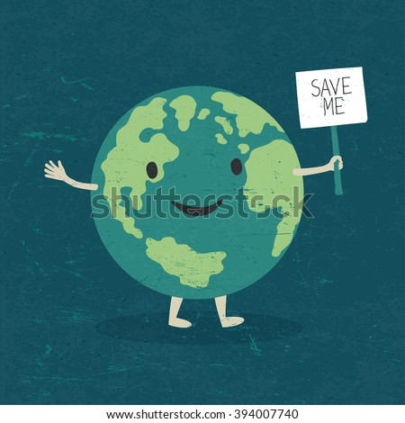 "Cartoon Earth Illustration. Planet smile and hold banner with ""Save Me"" words. On old paper texture. Grunge layers easily edited. - stock vector"