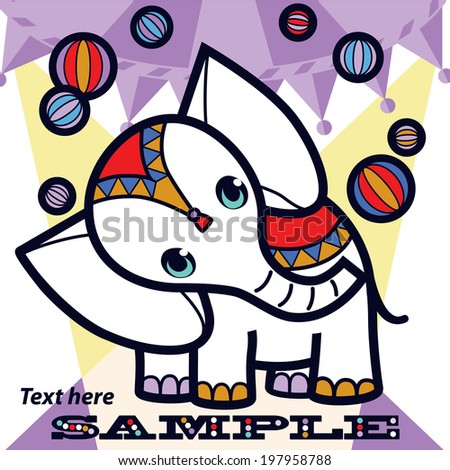 Cartoon elephant with balls perform at circus. Elephant with a striped ball stands on a scene � vector background for book, fabric, card, poster and wallpaper. Beautiful children illustration. - stock vector