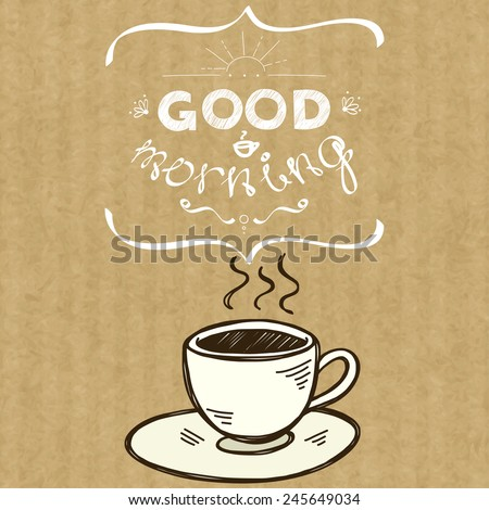 Cartoon morning cup of coffee. Hand drawn doodle cup and hand written lettering Good Morning, isolated on brown kraft paper background. - stock vector