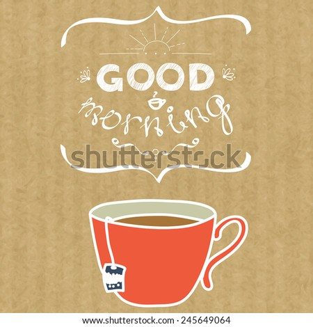 Cartoon morning cup of tea. Hand drawn doodle cup and hand written lettering Good Morning, isolated on brown kraft paper background. - stock vector