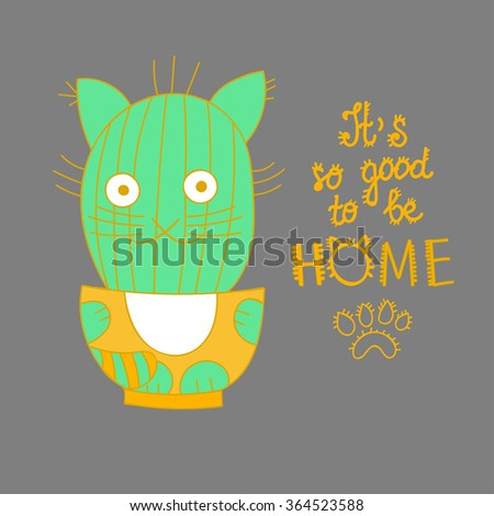 Cat cartoon Funny cat card design Cute smiling cat shaped cactus plant in pot Home concept Hand written note Positive thinking message it's so good to be home for greeting card, t shirt print, posters - stock vector