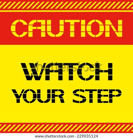 Caution.Watch your step Industrial Safety, health preservation.Be careful when walking.Font poster. - stock vector