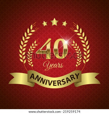 Celebrating 40 Years Anniversary - Golden Laurel Wreath Seal with Golden Ribbon - Layered EPS 10 Vector - stock vector