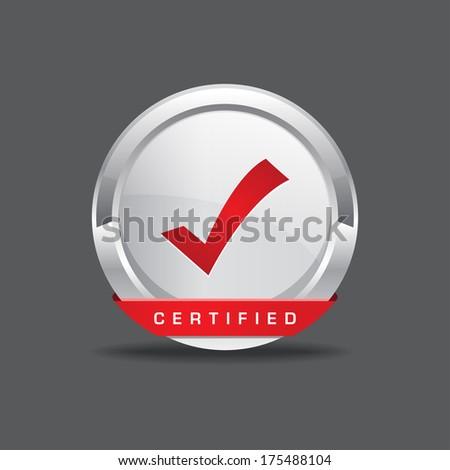 Certified Tick Mark Vector Icon Button - stock vector