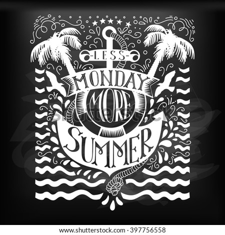 Chalk doodle typography summer quote with anchor. Summer lettering text at blackboard. Less monday more summer. Hand drawn summer quote. Summer background. Summer quote. Summer quote. Summer quote.  - stock vector