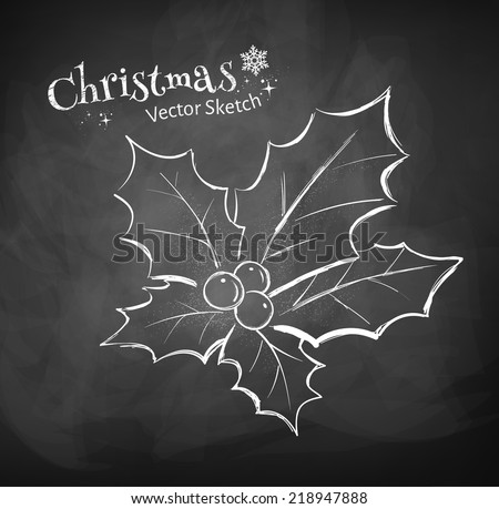 Chalkboard drawing of Christmas holly. Vector illustration. Isolated. - stock vector
