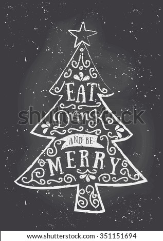"""Chalkboard style Christmas greeting card template with Christmas tree and text """"Eat, Drink and Be Merry"""". - stock vector"""