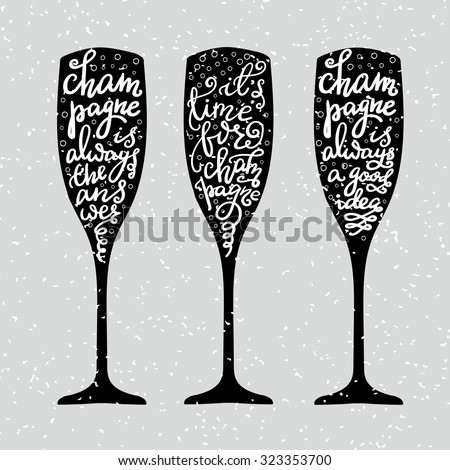 Champagne New Years lettering modern calligraphy set on champagne glass shape isolated vector typography elements. Its time for champagne Champagne is always the answer Champagne is always a good idea - stock vector