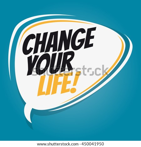 change your life retro speech bubble