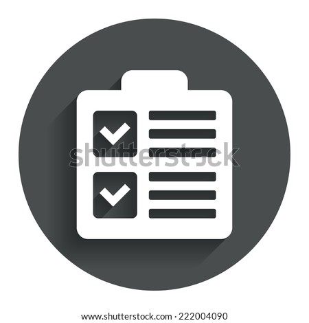 Checklist sign icon. Control list symbol. Survey poll or questionnaire form. Circle flat button with shadow. Modern UI website navigation. Vector - stock vector