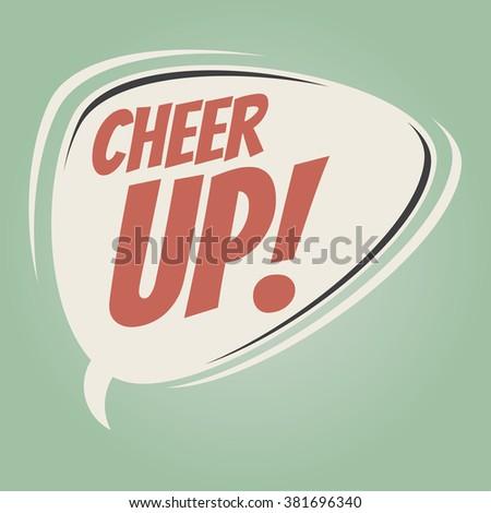 cheer up retro speech balloon - stock vector
