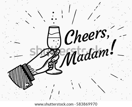 Cheers madam. Male human hand holds glass with champagne and cheering up. Retro fashioned illustration with lettering text cheers on grunge background for womens day 8 of march holiday celebration