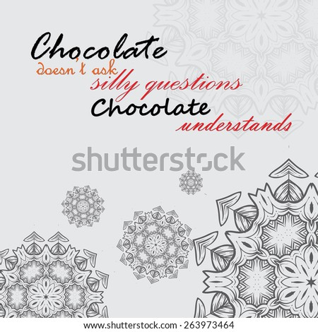 Chocolate doesn't ask silly questions, Chocolate understands. Motivational poster (EPS10 Vector) - stock vector