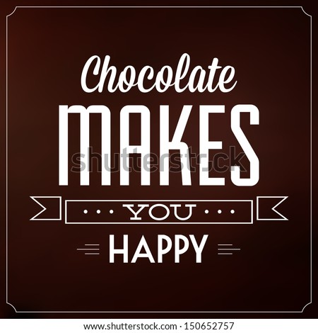 Chocolate Makes You Happy / Quote Typographic Background Design
