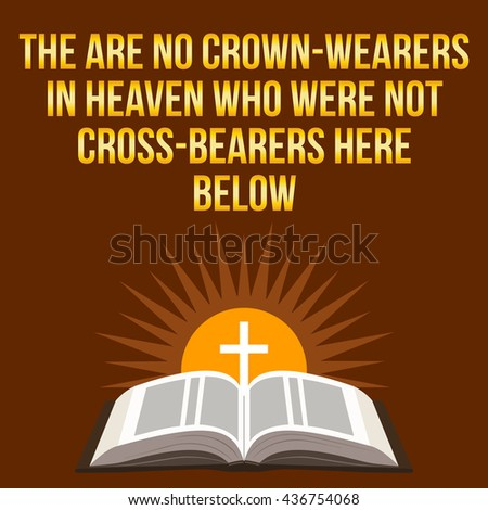 Christian motivational quote. The are no crown-wearers in heaven who were not cross-bearers here below. Bible concept. - stock vector