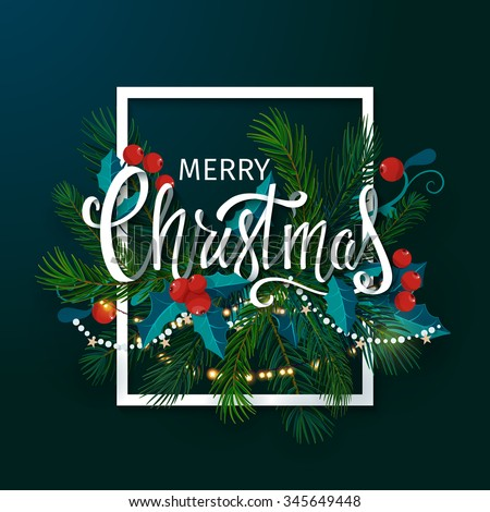 Christmas and New Year card with fir branches, mistletoe and lettering. Vector illustration.
