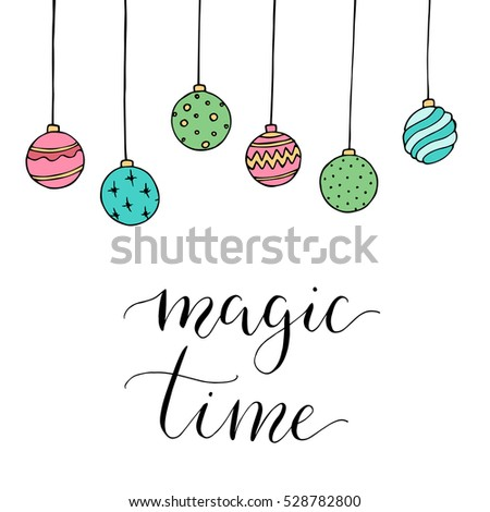 "Christmas card with decoration and letters ""Magic time"". Hand drawn illustration. Vector."
