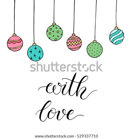 "Christmas card with decoration and letters ""With love"". Hand drawn illustration. Vector."