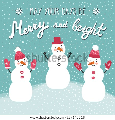 "Christmas card with three snowmen and hand written wishes ""May your days be merry and bright"". Holiday background in cartoon style.  - stock vector"