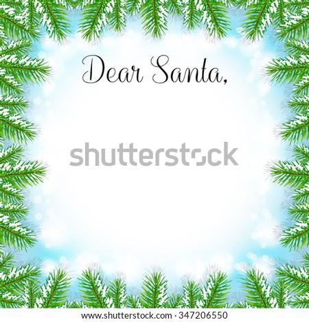 "Christmas Fir Tree Frame with snow and text ""Dear Santa,"" , New Year card template. Vector illustration. Light-green version. - stock vector"