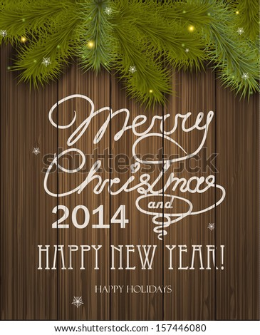 Christmas Greeting Card. Inscription with Christmas and new year 2014 against wooden texture and branches of a New Year's tree Christmas. Vector Illustration. - stock vector