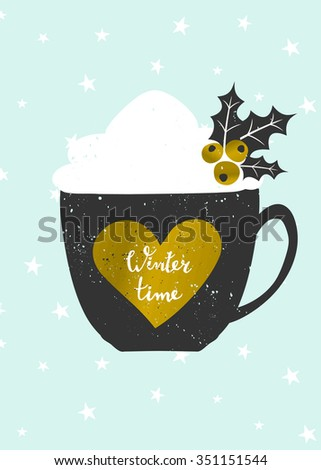 "Christmas greeting card template in blue, gold, white and black. Coffee cup decorated with whipped cream and holly on snowflakes background. Gold foil heart with hand lettered text ""Winter Time"". - stock vector"