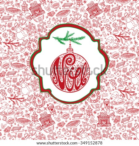Christmas,Joyeux Noel season celebration card.Doodle pattern background,label lettering.Handwriting french text in ball shape.Winter symbols decoration, holiday,new year elements.Hand drawn vector, - stock vector