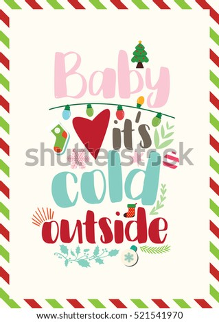 Christmas Quote. Baby It Is Cold Outside. Motivation Typography.