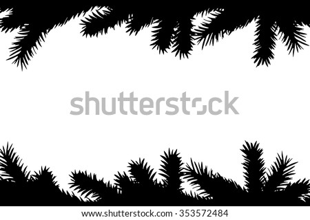 Christmas tree branches, borders black silhouette. Pine, fir, spruce. Frame isolated on white background - stock vector