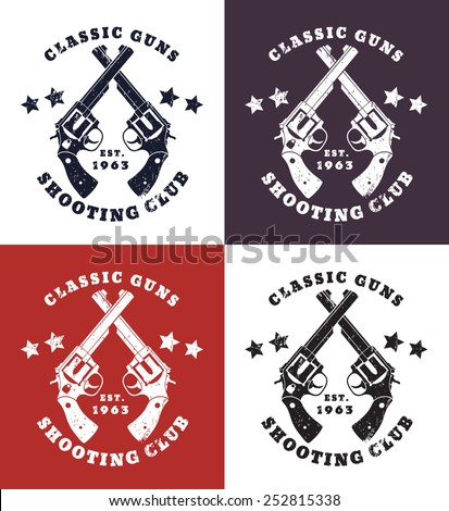Classic Guns grunge emblem with crossed revolvers vector illustration, eps10, easy to edit - stock vector