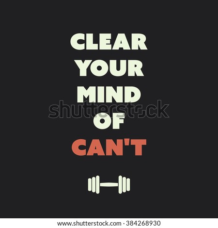 Clear Your Mind Of Can't. - Inspirational Quote, Slogan, Saying on an Abstract Black Background - stock vector
