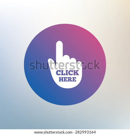 Click here hand sign icon. Press button. Icon on blurred background. Vector - stock vector